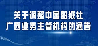 关于调整中国船级社广西业务主管机构的通告